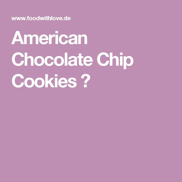 American Chocolate Chip Cookies ♡