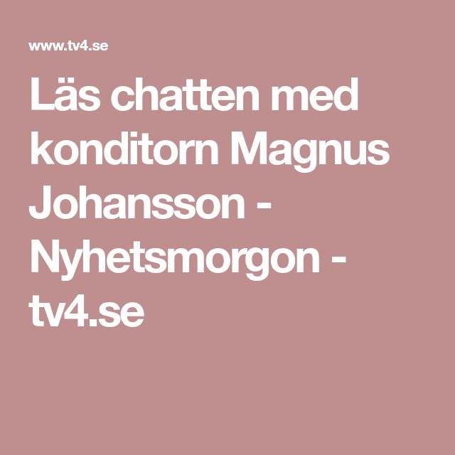 Läs chatten med konditorn Magnus Johansson - Nyhetsmorgon - tv4.se