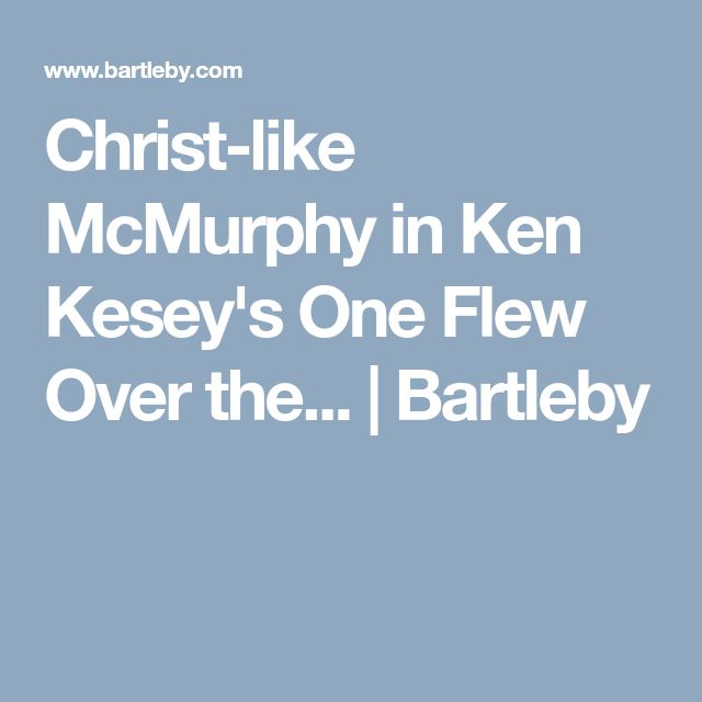 Christ-like McMurphy in Ken Kesey's One Flew Over the... | Bartleby