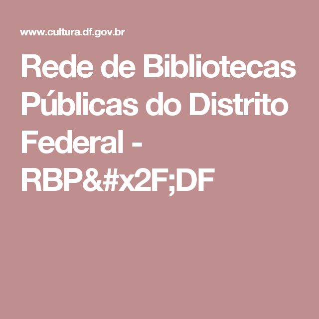 Rede de Bibliotecas Públicas do Distrito Federal - RBP/DF