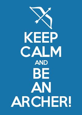 KEEP CALM AND BE AN ARCHER!