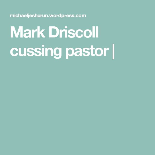 Mark Driscoll cussing pastor |