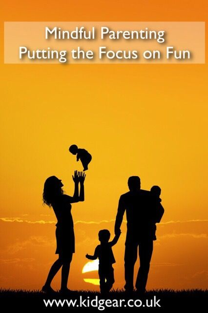 Mindful Parenting - Putting the Focus on Fun