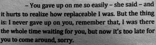 Breaking Up and Moving On Quotes : You gave up on me so easily she said and it hurts to realize how replaceable I