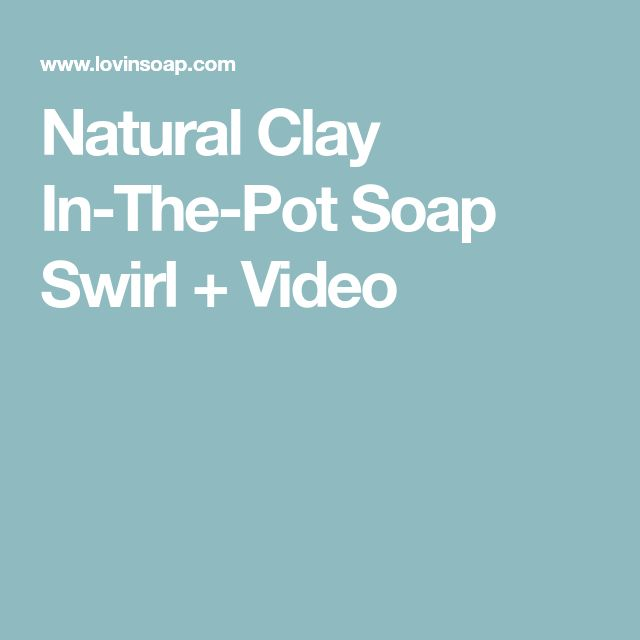 Natural Clay In-The-Pot Soap Swirl + Video