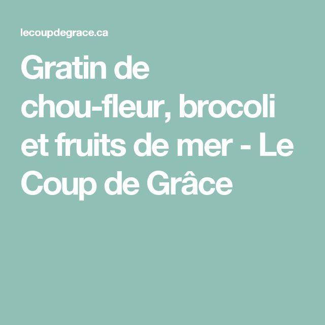 Gratin de chou-fleur, brocoli et fruits de mer - Le Coup de Grâce