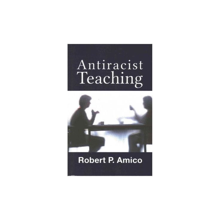 Antiracist Teaching (Reprint) (Paperback) (Robert P. Amico)