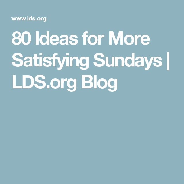 80 Ideas for More Satisfying Sundays | LDS.org Blog
