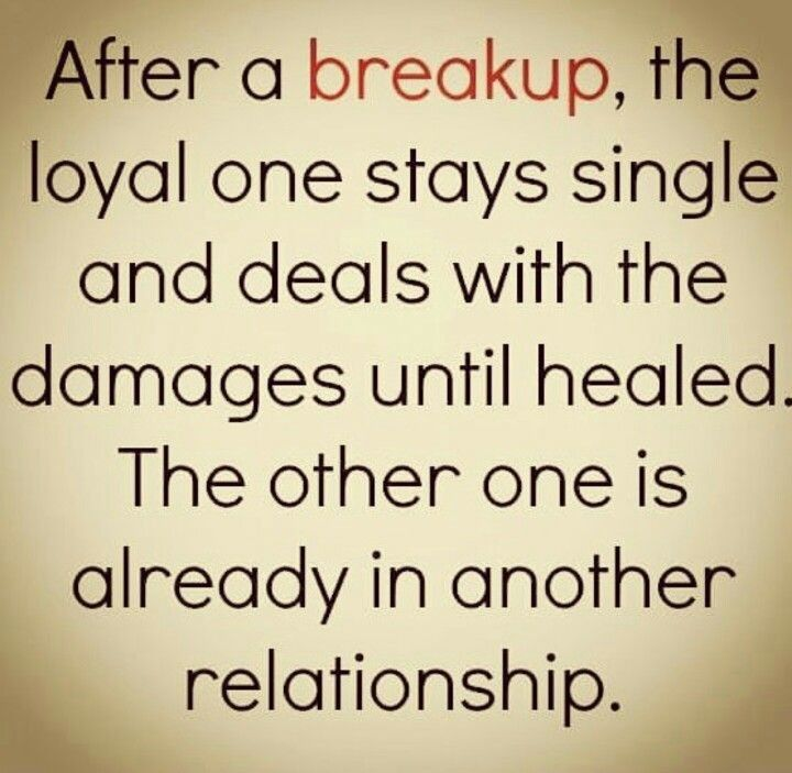 Not true... the Loyal person is one who's given all during the relationship. They learned to heal while in a dead end and loveless  relationship.