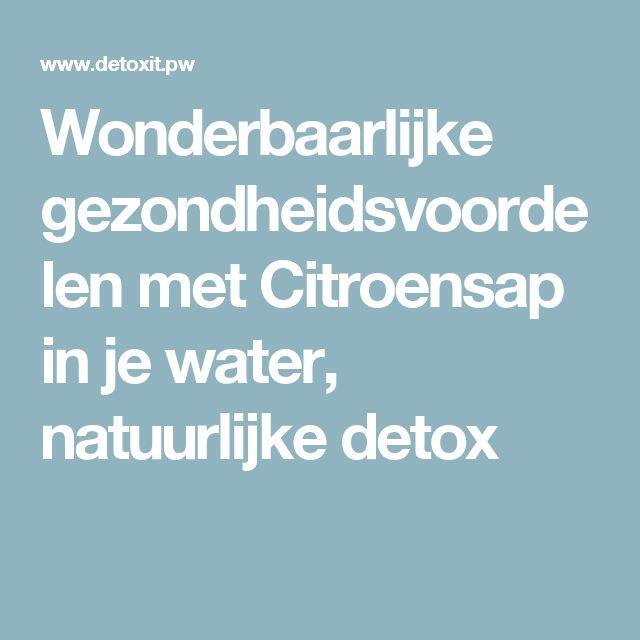 Wonderbaarlijke gezondheidsvoordelen met Citroensap in je water, natuurlijke detox