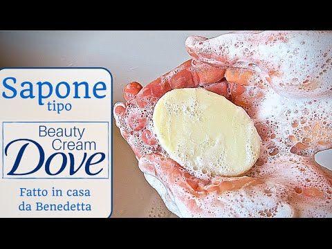 SAPONE DOVE BEAUTY CREAM FATTO IN CASA DA BENEDETTA - YouTube