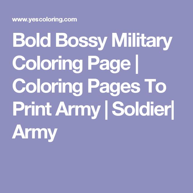 Bold Bossy Military Coloring Page | Coloring Pages To Print Army | Soldier| Army