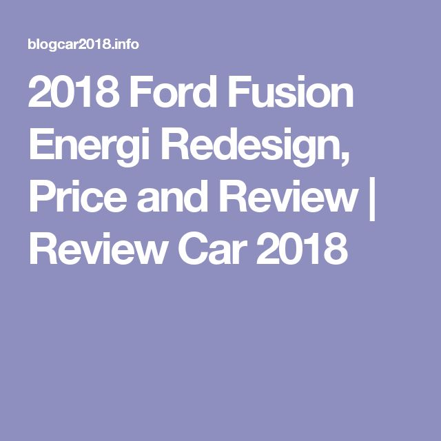 2018 Ford Fusion Energi Redesign, Price and Review | Review Car 2018