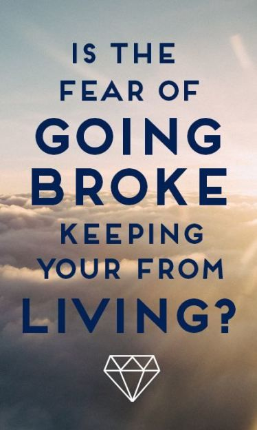 Is the fear of going broke keeping you from living your dreams? Here's why it shouldn't and what you can do if it is.