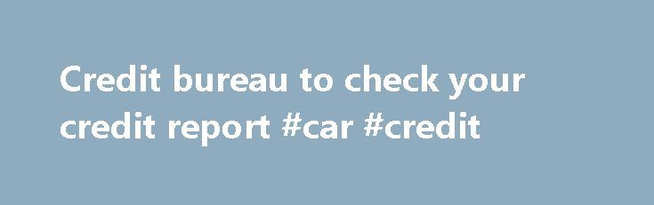 Credit bureau to check your credit report #car #credit http://credits.remmont.com/credit-bureau-to-check-your-credit-report-car-credit/  #free credit score.com # Get Free Credit Score Credit bureaus are entities, specializing in credit history monitoring. National bureaus services include: compiling your reports, calculation of FICO score, consumer bureau advice and any kind of fraud prevention. Learn more about…  Read moreThe post Credit bureau to check your credit report #car #credit…