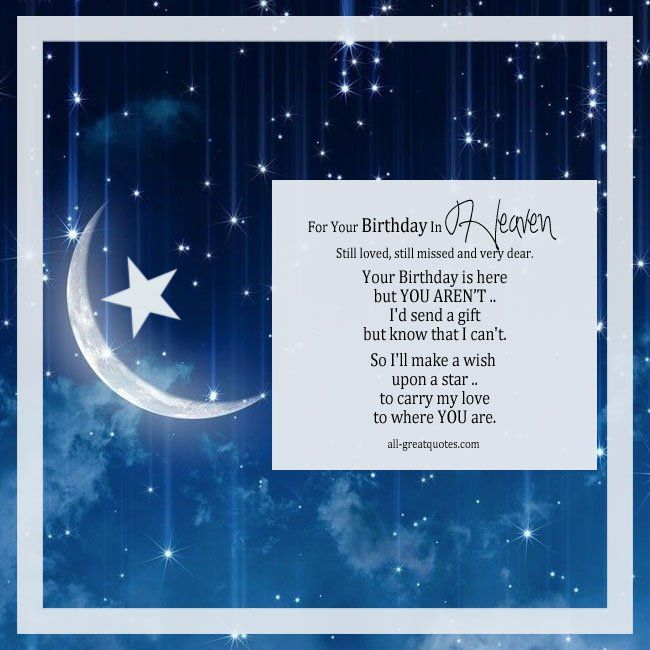 For Your Birthday In Heaven - Still loved still missed and very dear. Your Birthday is here, but you aren't, I'd send a gift but know that I can't. So I'll make a wish upon a star, to carry my love, to where you are. | all-greatquotes.com #HappyBirthday #Heaven #Birthday