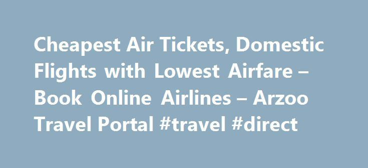 Cheapest Air Tickets, Domestic Flights with Lowest Airfare – Book Online Airlines – Arzoo Travel Portal #travel #direct http://travel.remmont.com/cheapest-air-tickets-domestic-flights-with-lowest-airfare-book-online-airlines-arzoo-travel-portal-travel-direct/  #arzoo travels # Looking for cheap flight tickets? Arzoo.com gives you the best deals on air tickets! Book air tickets of all the airlines on Arzoo.com. Book cheap air tickets at amazing prizes throughout the day. You can always find…