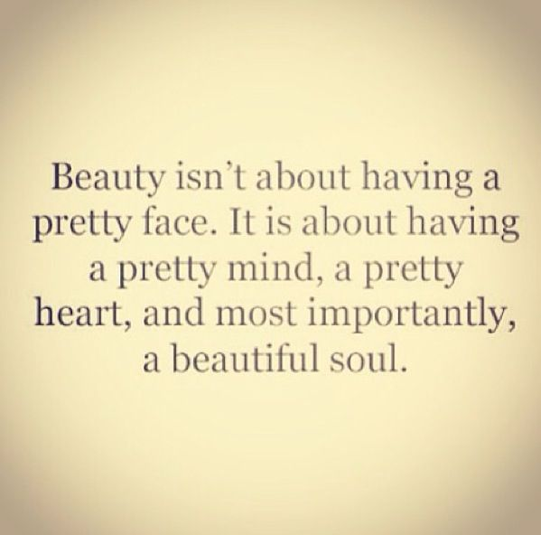 Beauty Quotes   Beauty is about having a pretty mind, a pretty heart, and most importantly, a beautiful soul