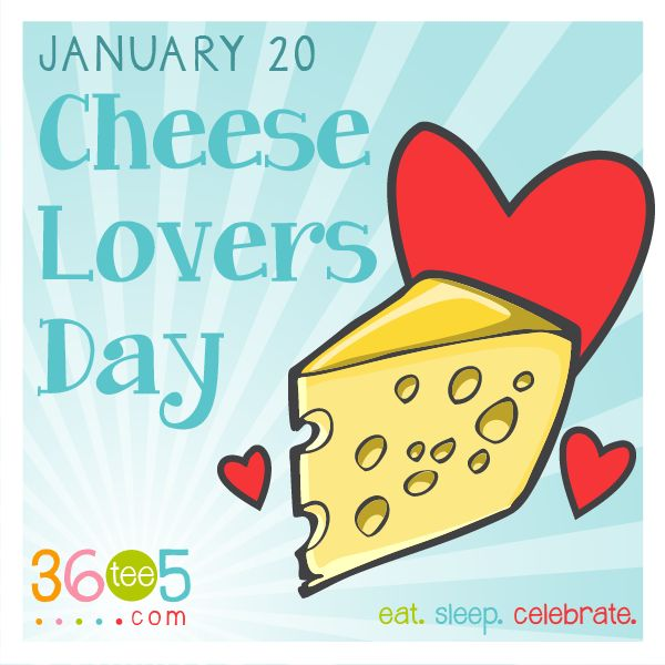 January 20 is National Cheese Lovers Day!