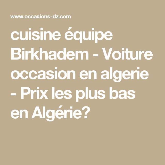 cuisine équipe Birkhadem - Voiture occasion en algerie - Prix les plus bas en Algérie?