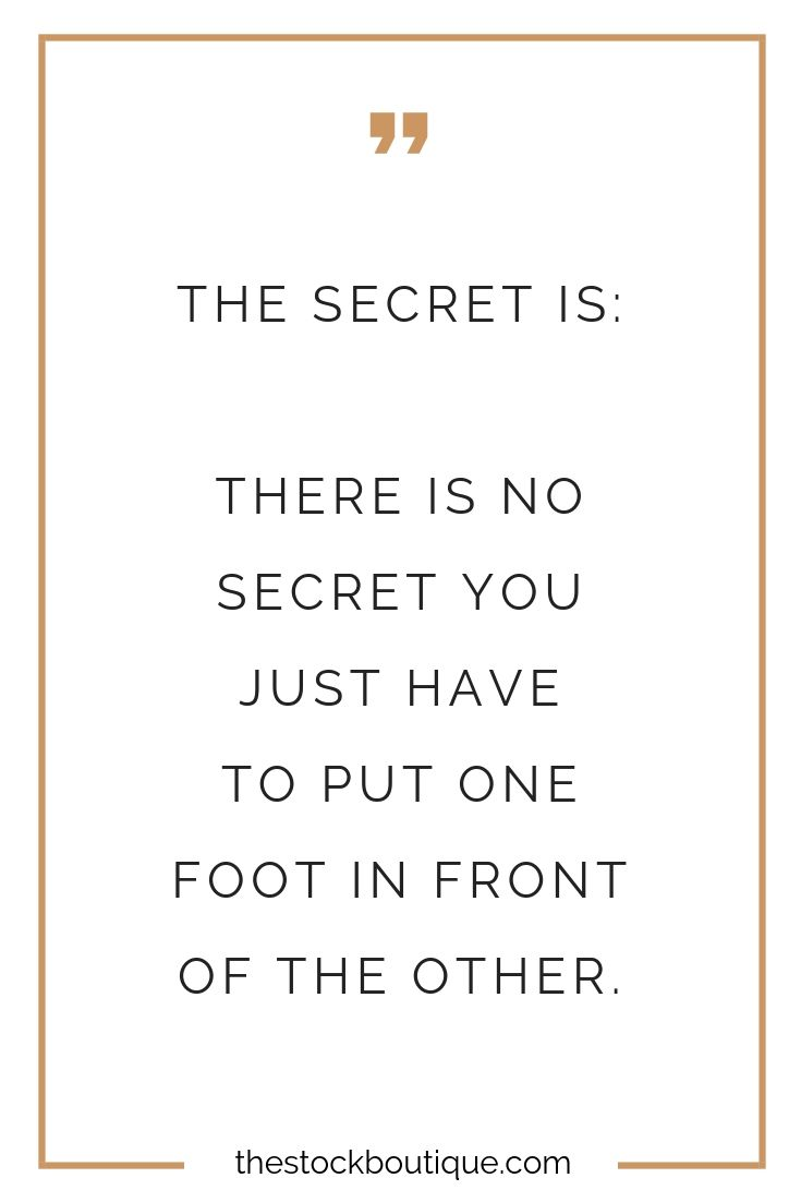 The Secret Is There Is No Secret You Just Have To Put One Foot In Front Of The Other Business Inspiration Quotes Business Motivational Quotes Business Quotes