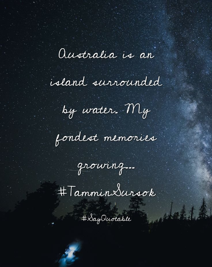 Quotes about Australia is an island surrounded by water. My fondest memories growing... #TamminSursok   with images background, share as cover photos, profile pictures on WhatsApp, Facebook and Instagram or HD wallpaper - Best quotes
