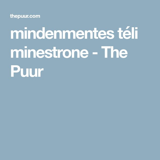 mindenmentes téli minestrone - The Puur