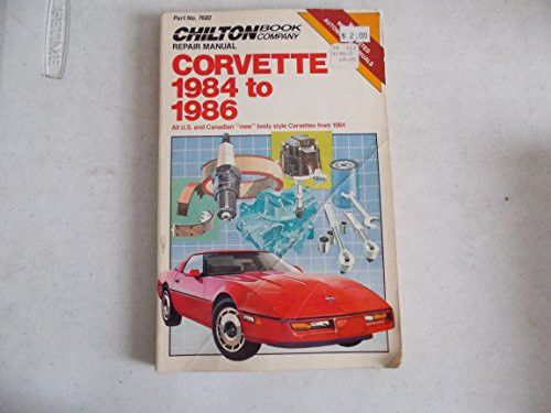 "Chilton's Repair & Tune-Up Guide Corvette 1984 to 1986: All U. S. and Canadian ""New"" Body Style Corvettes from 1984 (Chilton's Repair Manual"