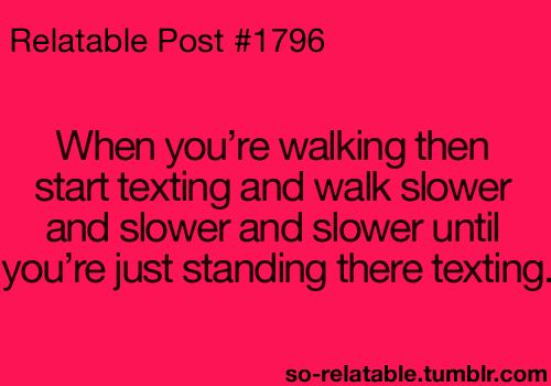 Despite my many other multitasking skills, I have yet to master walking and texting at the same time