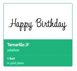 Tamarillo JF - I chose this font because I felt like it was super fun! I think the cursive writing looks like this font could have been written in icing which relates to a birthday cake. The thin lines with the cursive help make the message more lively and exciting, which is how a birthday should be!