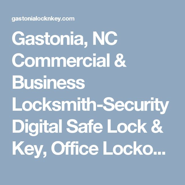 Gastonia, NC Commercial & Business Locksmith-Security Digital Safe Lock & Key, Office Lockouts