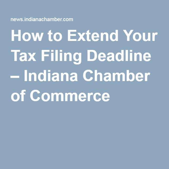 How to Extend Your Tax Filing Deadline ‒ Indiana Chamber of Commerce