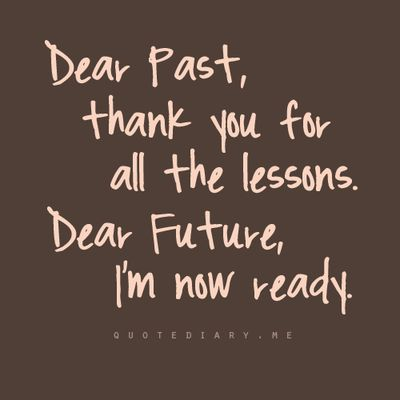 Learn From Your Past...: Special Education, Life Lessons, Well Said, Looks Forward, Dear Future, Inspiration Quotes, Senior Quotes, New Years, Moving Forward