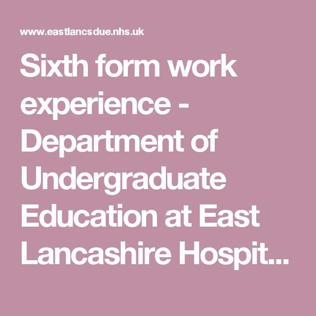 Sixth form work experience - Department of Undergraduate Education at East Lancashire Hospitals | DUE East Lancashire | NHS student programme Lancashire | Lancashire NHS teaching | Primary care teaching | secondary care teaching.