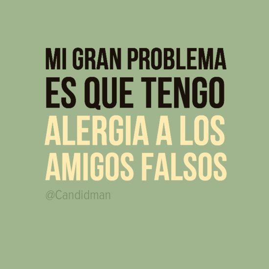 """""""Mi gran problema es que tengo alergia a los #Amigos falsos"""". #Citas #Frases @Candidman"""