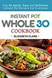Instant Pot Whole 30 Cookbook: Top 60 Quick Easy and Delicious Instant Pot Recipes For Everyone by Elizabeth  Clark (Author) #Kindle US #NewRelease #Cookbooks #Food #Wine #eBook #ad