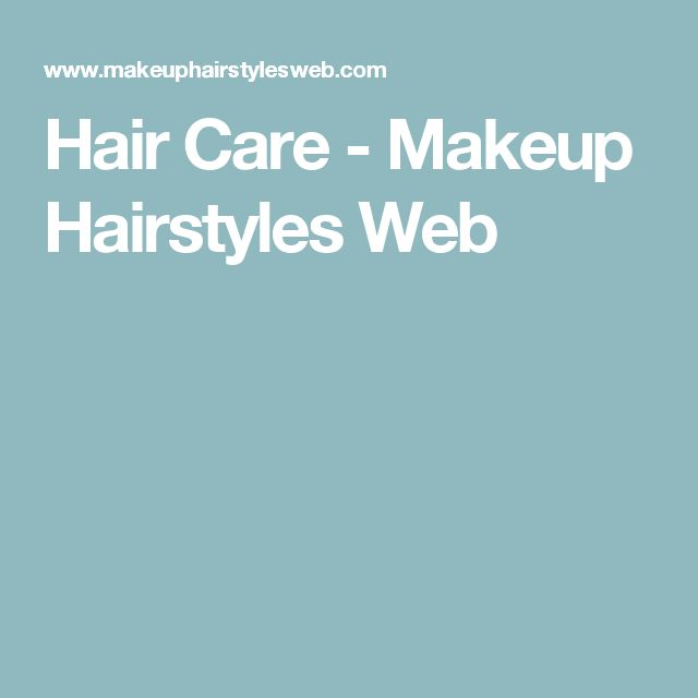 Hair Care - Makeup Hairstyles Web