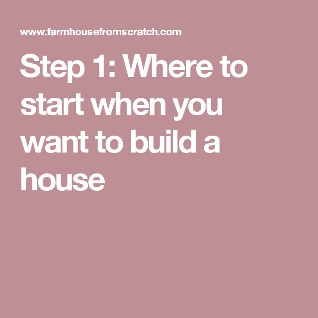 Step 1: Where to start when you want to build a house