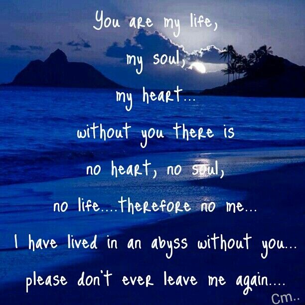 Don T Ever Leave Me Quotes: You Are My Life.....please Don't Ever Leave Me Again