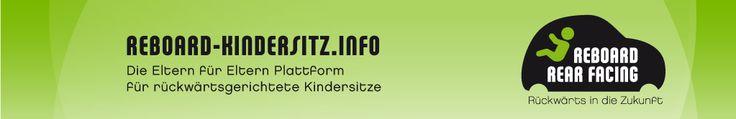 Reboard-Kindersitz.info - Die Eltern für Eltern Plattform für rückwärtsgerichtete Kindersitze. Reboard Rear Facing - Rückwärts in die Zukunf...