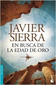 En busca de la edad de oro, de Javier Sierra. Éste es uno de esos libros que cambiará tu visión de la Historia… para siempre.