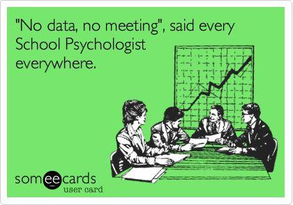 """No data, no meeting"", said every School Psychologist everywhere. | Workplace Ecard | someecards.com"