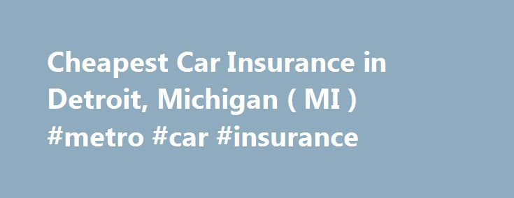 Cheapest Car Insurance in Detroit, Michigan ( MI ) #metro #car #insurance http://honolulu.remmont.com/cheapest-car-insurance-in-detroit-michigan-mi-metro-car-insurance/  # Car Insurance Agents in Detroit, Michigan Detroit became the center of the automotive industry in the United States when Henry Ford opened the Ford Motor Company in this city. Driving Conditions Driving during the wintertime can be a challenge because of the extensive snowfall that lasts from December to February. During…
