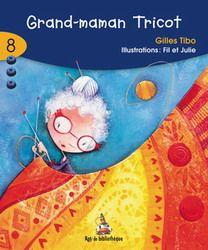 Gr 2-3 Grand-maman Tricot, par Gilles Tibo (illustrations de Fil et Julie) Le livre préférée de ma fille Charlotte lorsqu'elle joue à l'enseignante! Collection Rat de bibliothèque bleue # 8