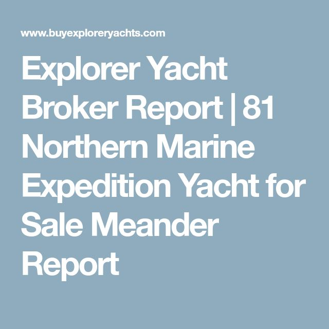 Explorer Yacht Broker Report | 81 Northern Marine Expedition Yacht for Sale Meander Report