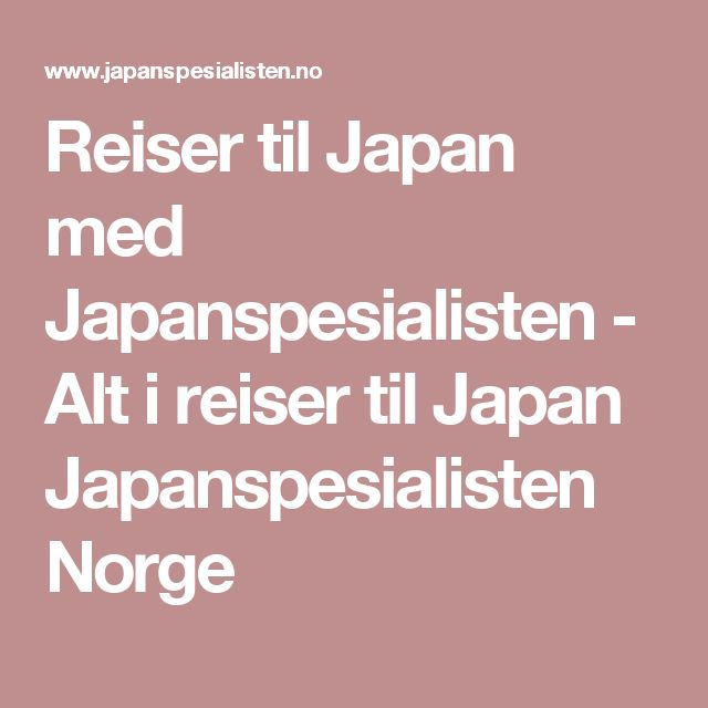 Reiser til Japan med Japanspesialisten - Alt i reiser til Japan Japanspesialisten Norge
