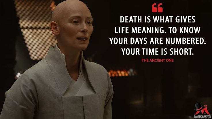 The Ancient One: Death is what gives life meaning. To know your days are numbered. Your time is short.  More on: http://www.magicalquote.com/movie/doctor-strange/ #TheAncientOne #DoctorStrange
