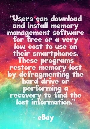 """Users can download and install memory management software for free or a very low cost to use on their smartphones. These programs restore memory lost by defragmenting the hard drive or performing a recovery to find the lost information."" - eBay"