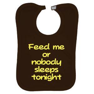 Feed me or nobody sleeps tonight. Funny baby bib.