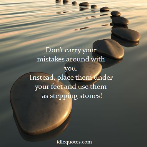 Don't carry your mistakes around with you. Instead, place ...